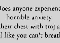 Does anyone experience horrible anxiety in their chest with tmj
