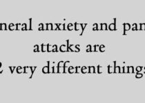 General anxiety and panic attacks are 2 very different things