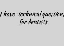 I have technical questions for dentists
