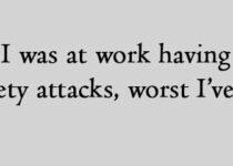 I was at work having anxiety attacks, worst I've had