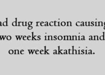 Bad drug reaction causing two weeks insomnia and one week akathisia.