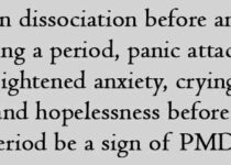 Can dissociation before and during a period, panic attacks, heightened anxiety, crying, and hopelessness before a period be a sign of PMDD