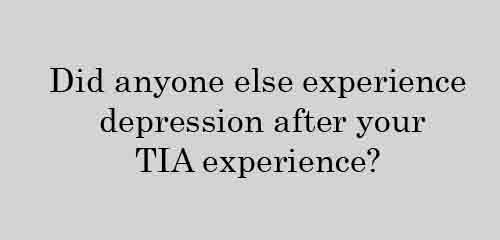 Did anyone else experience depression after your TIA experience