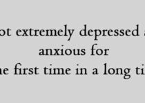 I got extremely depressed and anxious for the first time in a long time