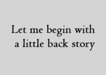 Let me begin with a little back story