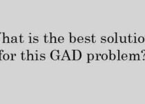 What is the best solution for this GAD problem