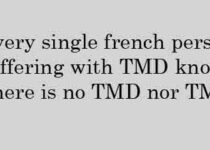 Every single french person suffering with TMD knows there is no TMD nor TMJ