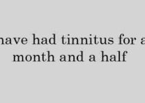 I have had tinnitus for a month and a half