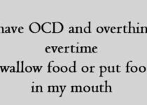 i have OCD and overthink evertime i swallow food or put food in my mouth