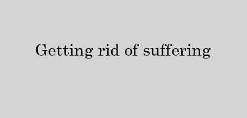 Getting rid of suffering