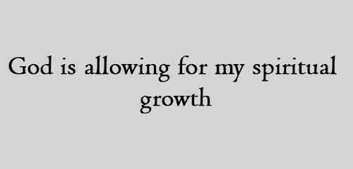 God is allowing for my spiritual growth