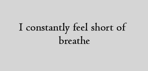 I constantly feel short of breathe