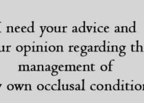 I need your advice and your opinion regarding the management of my own occlusal condition.