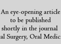 an eye-opening article to be published shortly in the journal Oral Surgery, Oral Medicine,