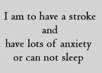 I am to have a stroke and have lots of anxiety or can not sleep
