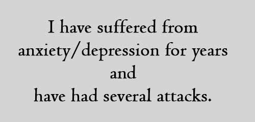 I have suffered from anxiety_depression for years and have had several attacks.