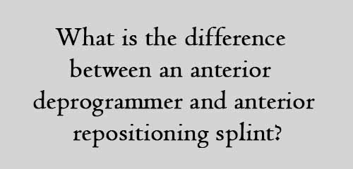 What is the difference between an anterior deprogrammer and anterior repositioning splint
