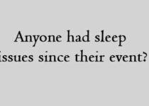 Anyone had sleep issues since their event