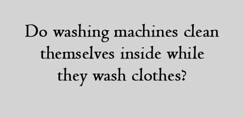 Do washing machines clean themselves inside while they wash clothes