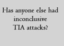 Has anyone else had inconclusive TIA attacks