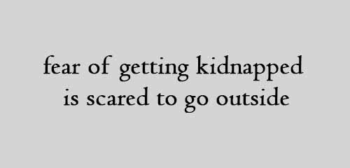 fear of getting kidnapped is scared to go outside