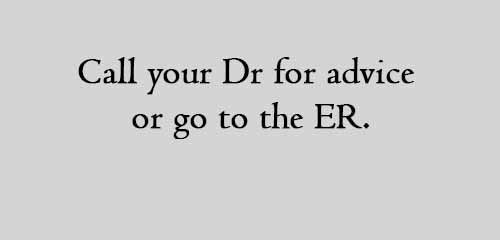 Call your Dr for advice or go to the ER.