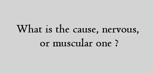 What is the cause, nervous, or muscular one