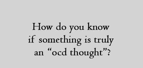 """How do you know if something is truly an """"ocd thought"""""""