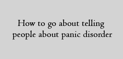 How to go about telling people about panic disorder